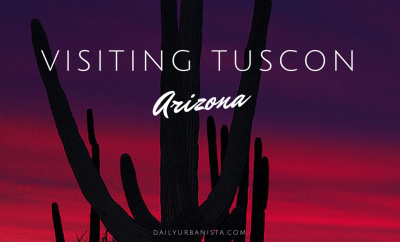 visiting tuscon arizona travel TIPS