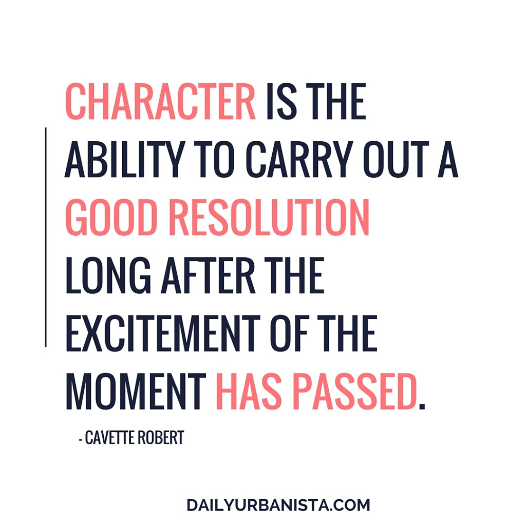"""""""Character is the ability to carry out a good resolution long after the excitement of the moment has passed."""" — Cavett Robert"""